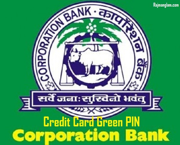 Corporation Bank Green PIN For Credit Card – How To Guide ?