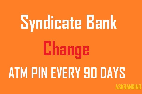Syndicate Bank has Introduced Mandatory ATM PIN Change For Debit Cards