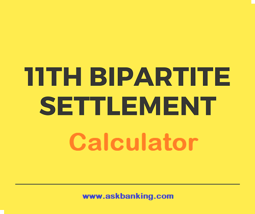 11th Bipartite Salary Calculator- Calculate Your Expected Basic Pay with Hike